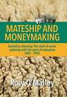 Mateship and Moneymaking: Australian Shearing: The Clash of Union Solidarity with the Spirit of Enterprise by Rory O'Malley (Hardback, 2013)