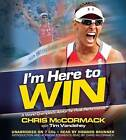 I'm Here to Win: A World Champion's Advice for Peak Performance by Tim Vandehey, Chris McCormack (CD-Audio, 2011)