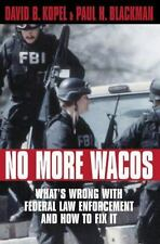 No More Wacos: What's Wrong With Federal Law Enforcement and How to Fix It (189
