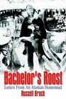 Bachelor's Roost Letters From an Alaskan Homestead 9781410753113 Hardcover
