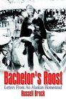 Bachelor's Roost Letters From an Alaskan Homestead 9781410753113 Hardback
