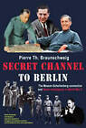 Secret Channel to Berlin: The Masson-Schellenberg Connection and Swiss Intelligence in World War II by Pierre Braunschweig (Hardback, 2004)