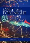 Only for a Fortnight by Sue Read (Hardback, 2012)