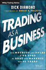 Trading as a Business: The Methods and Rules I've Used to Beat the Markets for 40 Years by Dick Diamond (Paperback, 2015)