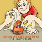 Day The Shoe Came Home 9781478736202 by Shane Washington Paperback