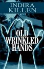 Old Wrinkled Hands 9781462610198 by Indira Killen Book