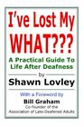 I've Lost My What a Practical Guide to Life After Deafness 9780595306619 Book