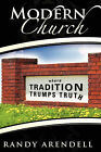 Modern Church: Where Tradition Trumps Truth by Randy Arendell (Paperback / softback, 2008)