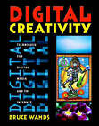 Digital Creativity: Techniques for Digital Media and the Internet by Bruce Wands (Paperback, 2001)