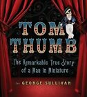 Tom Thumb: The Remarkable True Story of a Man in Miniature by George Sullivan (Hardback, 2011)