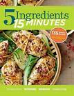 5 Ingredients 15 Minutes: Simple, Fast & Delicious Recipes by Sterling Publishing Co Inc (Hardback, 2015)