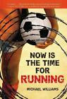 Now Is the Time for Running von Michael Williams (2013, Taschenbuch)