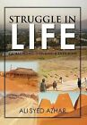 Struggle in Life: Challenging, Inspiring & Enduring by Ali Syed Azhar (Hardback, 2012)