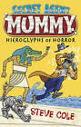 Secret Agent Mummy: the Hieroglyphs of Horror by Steve Cole (Paperback, 2016)