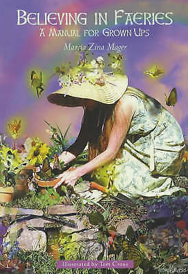 """VERY GOOD"" Believing In Faeries: A Manual for Grown Ups, Mager, Marcia Zina, Bo"
