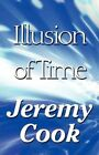 Illusion of Time by Jeremy Cook 9781448962358 Paperback 2010