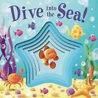 Dive Into the Sea! by Little Bee Books (Board book, 2016)