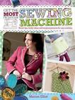 Get the Most from Your Sewing Machine: Smart Tips, Funky Ideas and Original Projects for Any Machine by Marion Elliot (Paperback, 2010)