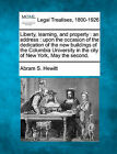 Liberty, Learning, and Property: An Address: Upon the Occasion of the Dedication of the New Buildings of the Columbia University in the City of New York, May the Second. by Abram S Hewitt (Paperback / softback, 2010)