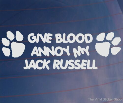 GIVE BLOOD ANNOY MY JACK RUSSELL Funny Car//Van//Window//Home//House Vinyl Sticker
