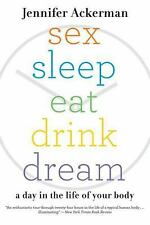 Sex Sleep Eat Drink Dream: A Day in the Life of Your Body Ackerman, Jennifer Pa