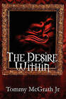 The Desire Within by Jr Tommy McGrath (Paperback / softback, 2010)
