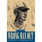 The Wrong Man out Kenneth J Ratajczak Authorhouse Hardback 9781434356796