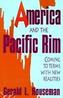 America and the Pacific Rim: Coming to Terms with New Realities by Gerald L. Houseman (Paperback, 1995)