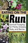 Eating on the Run: Survival Foraging for Plants, Grasses, Nuts, and Berries by Wolfgang Schneider (Paperback, 2012)