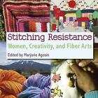 Stitching Resistance Women Creativity and Fiber Arts by Marjorie Agosin