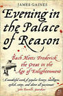 Evening in the Palace of Reason: Bach Meets Frederick the Great in the Age of Enlightenment by James Gaines (Paperback, 2005)