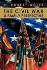The Civil War, a Family Perspective by C Robert Wolfe (Paperback / softback, 2012)