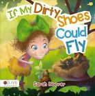 If My Dirty Shoes Could Fly by Sarah Hoover (Paperback / softback, 2014)