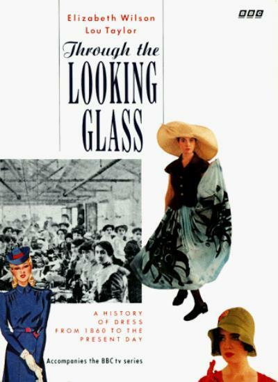 Through the Looking Glass: A History of Dress from 1860 to the Present Day By E