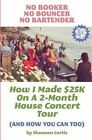 No Booker, No Bouncer, No Bartender: How I Made $25k on a 2-Month House Concert Tour (and How You Can Too) by Shannon Curtis (Paperback / softback, 2014)