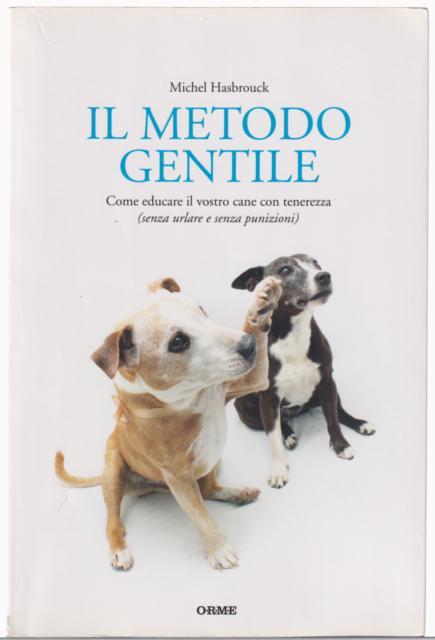 Michel Hasbrouck IL METODO GENTILE ed. Orme/Acquari 2012 cop.morbida