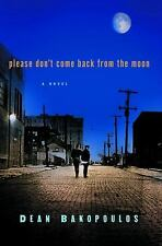 Please Don't Come Back from the Moon by Dean Bakopoulos (2005, Hardcover)