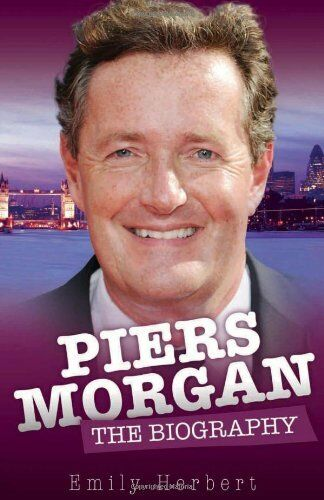 Piers Morgan - The Biography,Emily Herbert