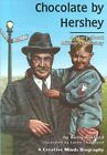 Chocolate by Hershey Creative Minds Biography by Betty Burford Loren Chantland