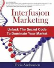 Interfusion Marketing: Unlock the Secret Code to Dominate Your Market by Tricia Andreassen (Paperback / softback, 2014)