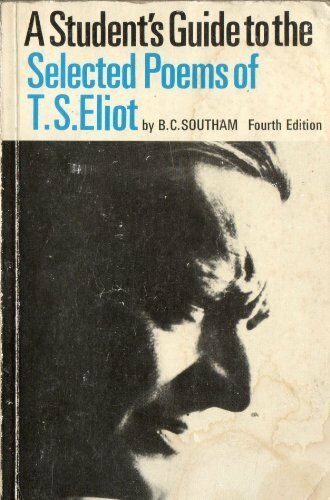 A Student's Guide to the Selected Poems of T.S. Eliot By B.C. S .9780571180301