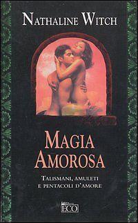 """Magia amorosa. Talismani, amuleti e pentacoli d'amore """"Nathaline"""