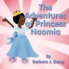 The Adventures of Princess Naomia by Barbara J Garey 9781615460908