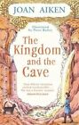 The Kingdom and the Cave by Joan Aiken (Paperback, 2015)