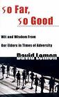 So Far, So Good: Wit & Wisdom from Our Elders in Times of Adversity by David Lemon (Paperback / softback, 2000)