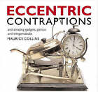 Eccentric Contraptions: An Amazing Gadgets, Gizmos and Thingamambobs by Maurice Collins (Paperback, 2004)