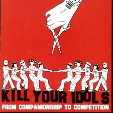Kill Your Idols - From Companionship To Competition (NEW CD)