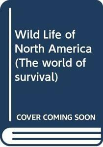WILD LIFE OF NORTH AMERICA (THE WORLD OF SURVIVAL) by MICHAEL ALLABY Book The