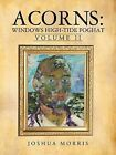 Acorns: Windows High-Tide Foghat: Volume II by Joshua Morris (Paperback / softback, 2013)