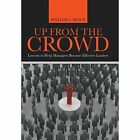Up from the Crowd: Lessons to Help Managers Become Effective Leaders by William L Mince (Hardback, 2014)